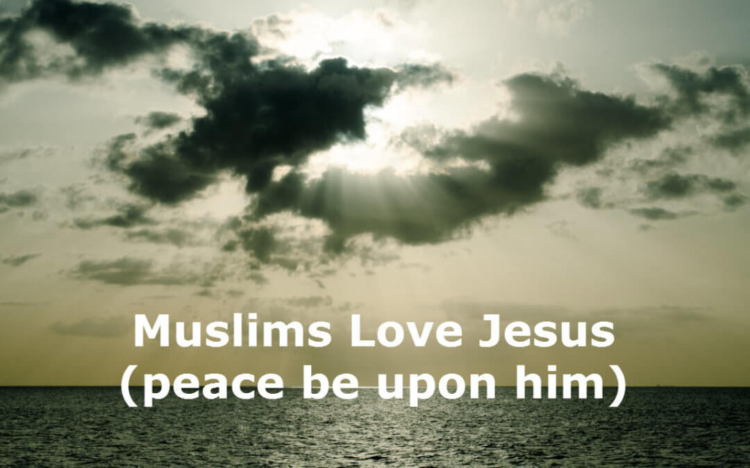 Muslims Love Jesus (peace be upon him)