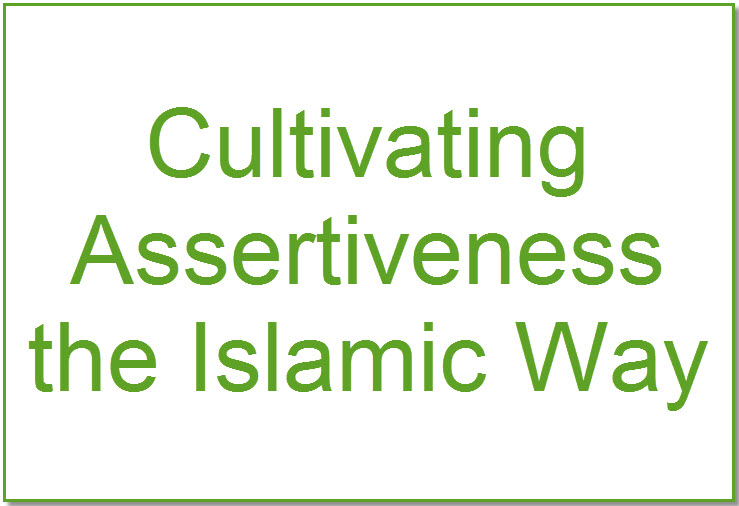 Cultivating Assertiveness the Islamic Way